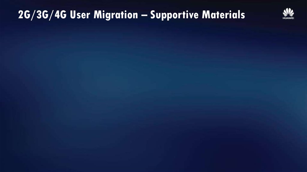 2G/3G/4G User Migration – Supportive Materials