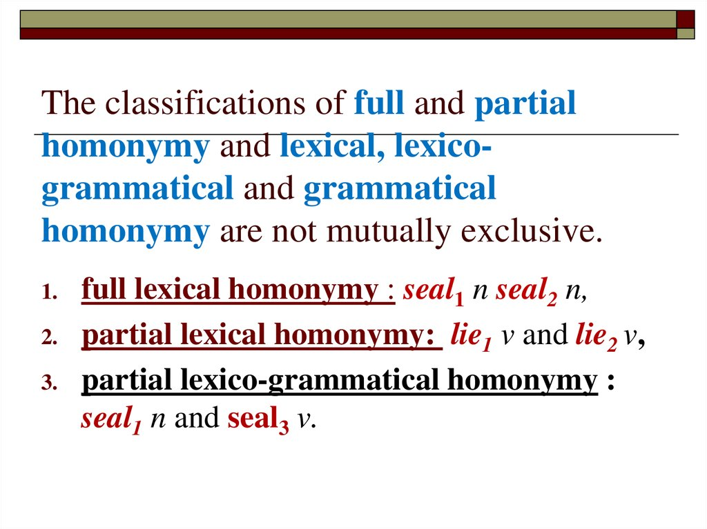The classifications of full and partial homonymy and lexical, lexico-grammatical and grammatical homonymy are not mutually exclusive.