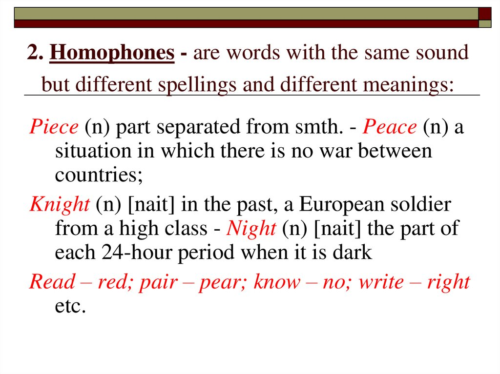 2. Homophones - are words with the same sound but different spellings and different meanings: