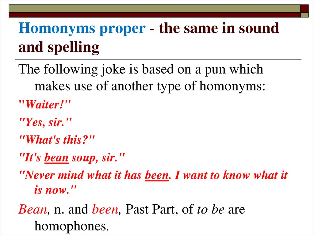 Homonyms proper - the same in sound and spelling