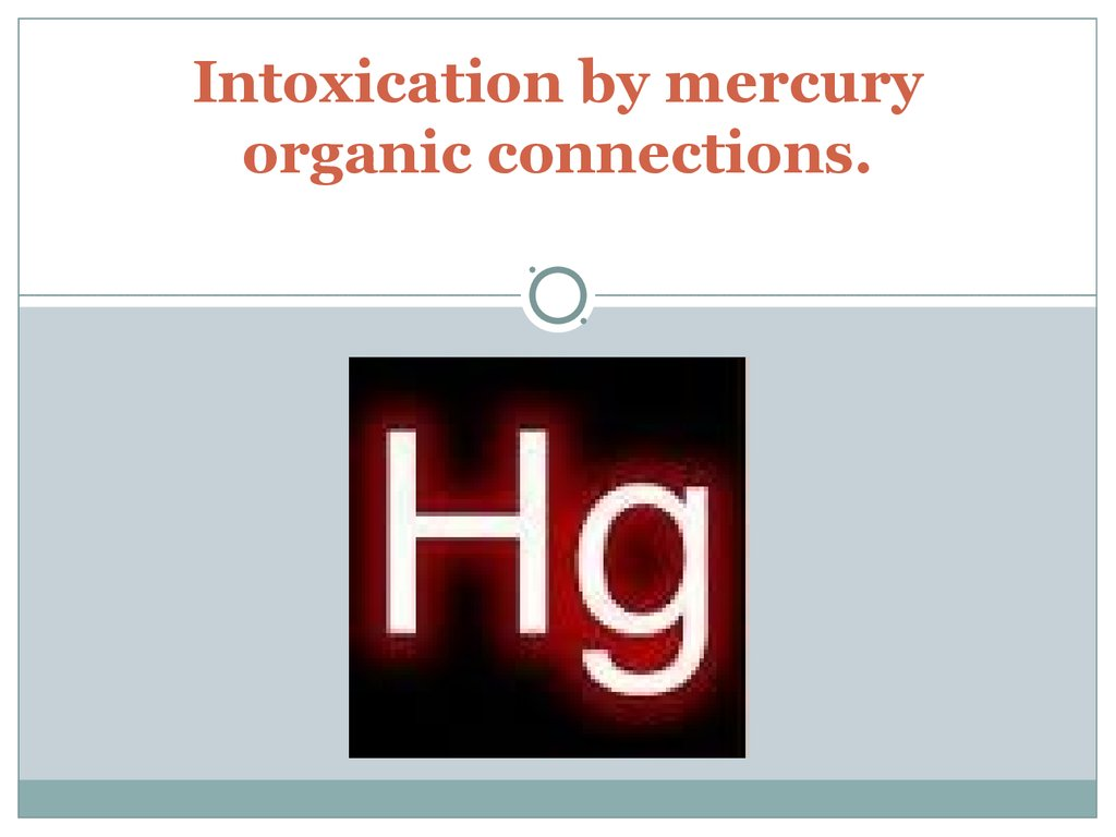 Intoxication by mercury organic connections.