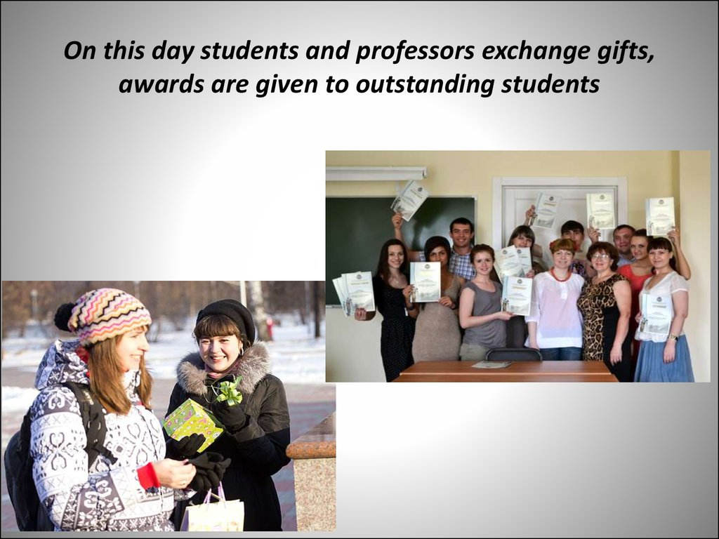 On this day students and professors exchange gifts, awards are given to outstanding students