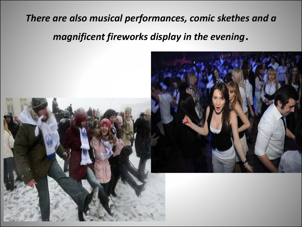 There are also musical performances, comic skethes and a magnificent fireworks display in the evening.
