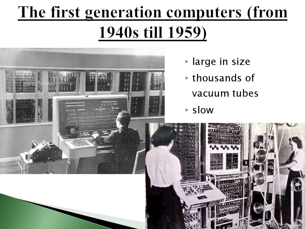 The first generation computers (from 1940s till 1959)