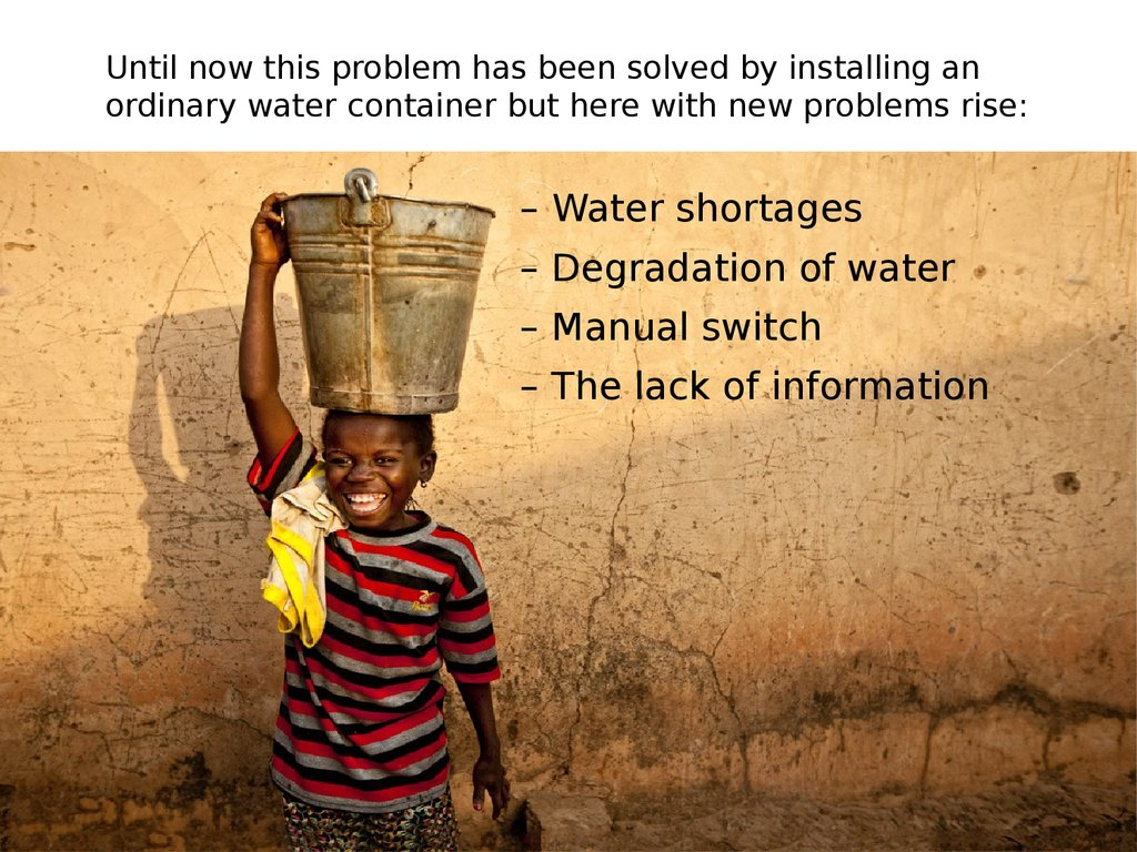 – Water shortages – Degradation of water – Manual switch – The lack of information