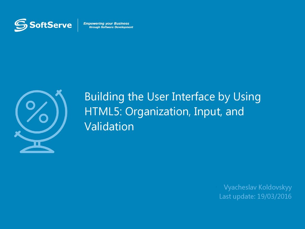 Building the User Interface by Using HTML5: Organization, Input, and Validation