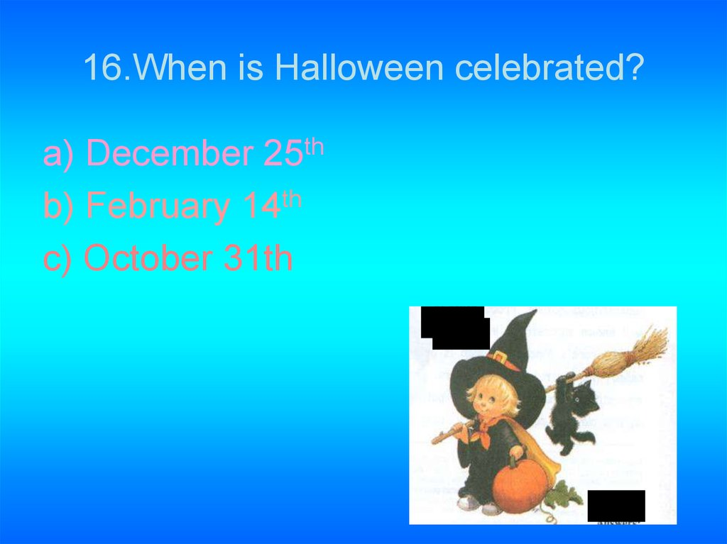 16.When is Halloween celebrated?
