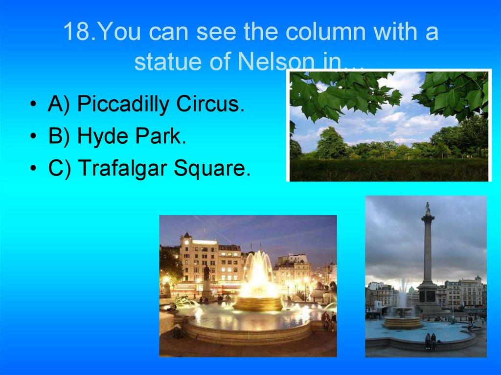 18.You can see the column with a statue of Nelson in…