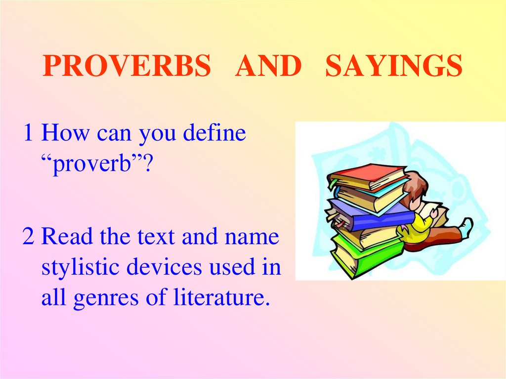1000 proverbs and sayings These sayings are called idioms - or proverbs if they are longer these combinations of words have (rarely complete sentences) a figurative meaning meaning.