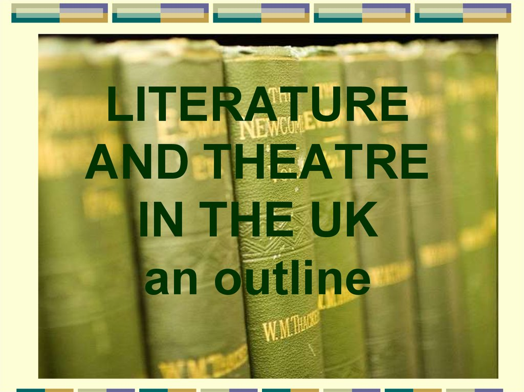 LITERATURE AND THEATRE IN THE UK an outline