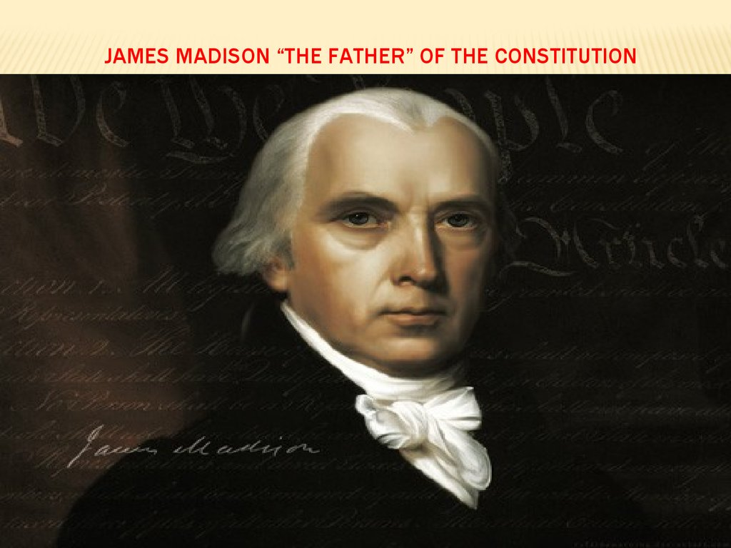 "James Madison ""the father"" of the Constitution"