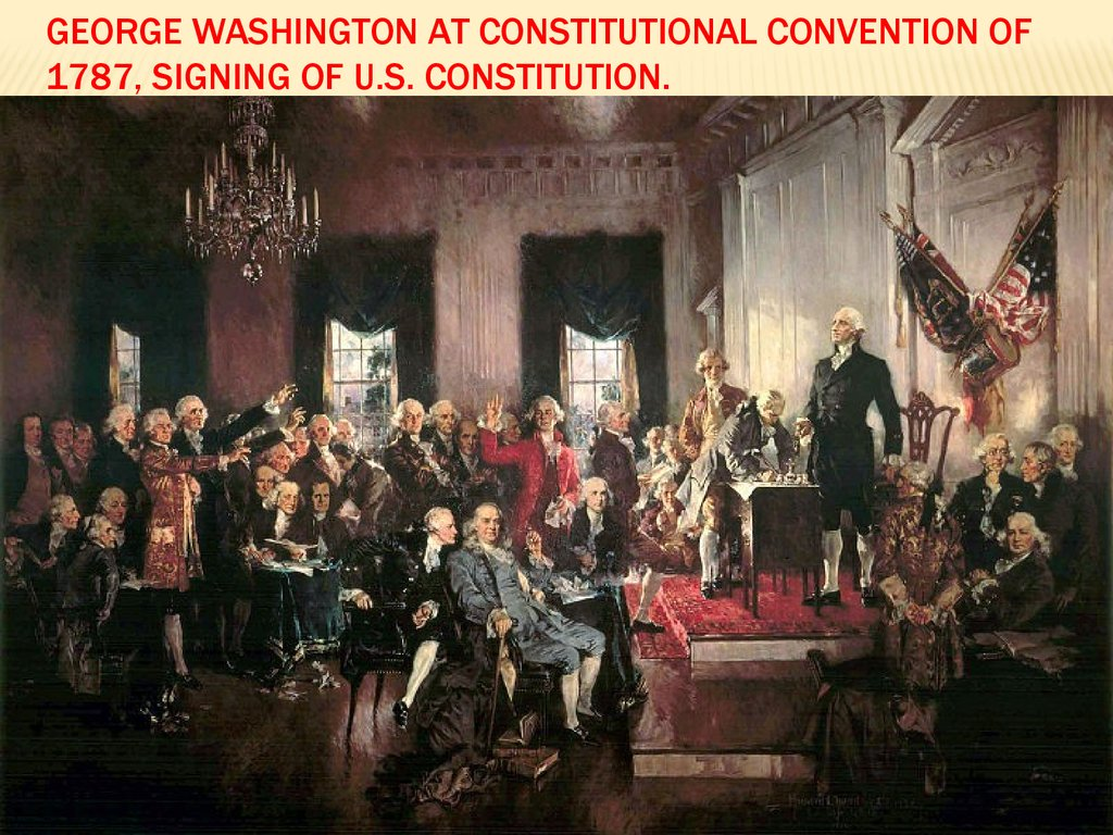 George Washington at Constitutional Convention of 1787, signing of U.S. Constitution.