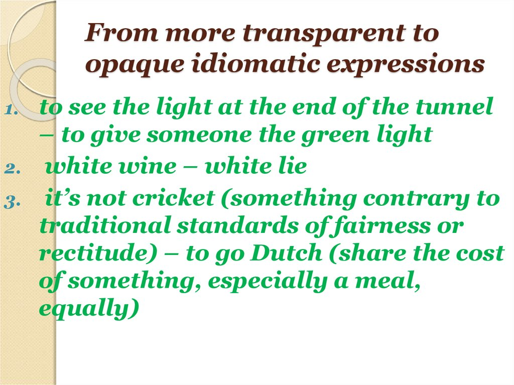 From more transparent to opaque idiomatic expressions