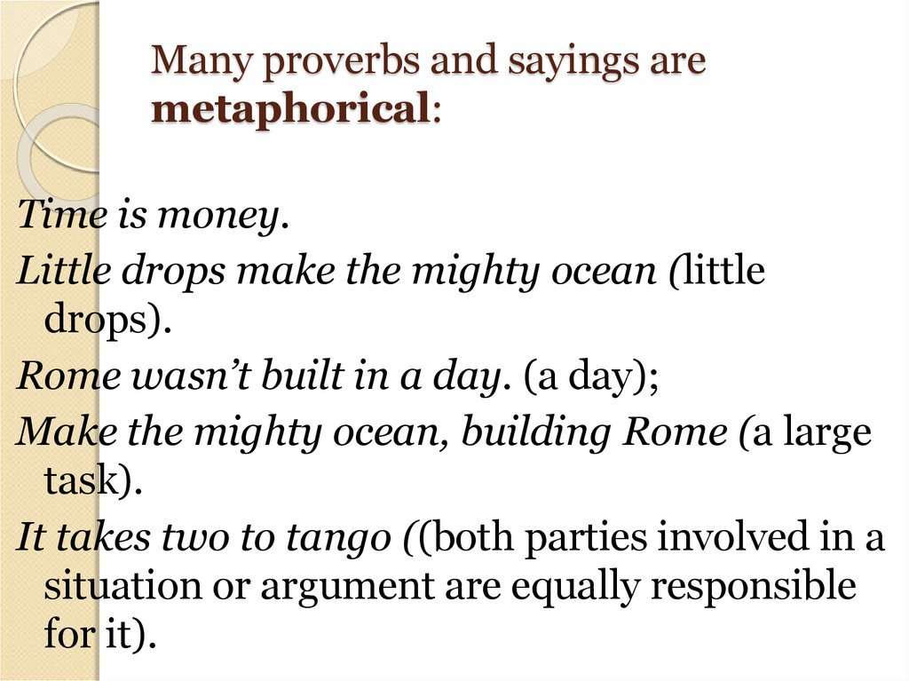 Many proverbs and sayings are metaphorical: