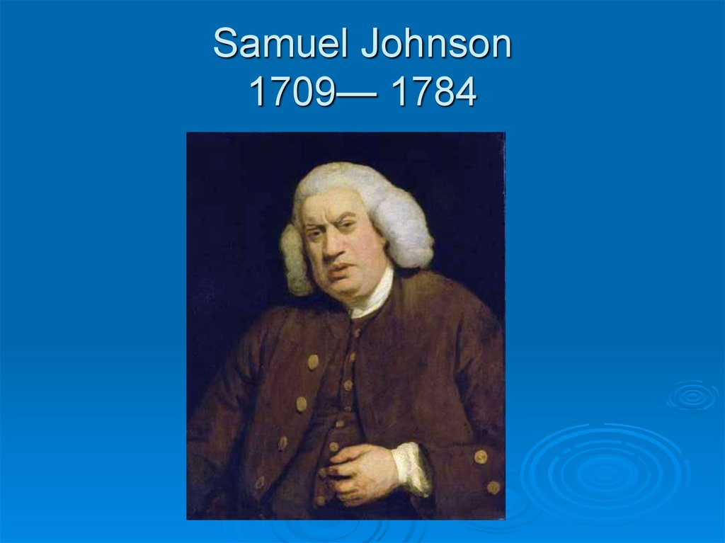 Samuel Johnson 1709— 1784