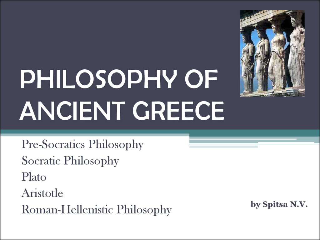 PHILOSOPHY OF ANCIENT GREECE