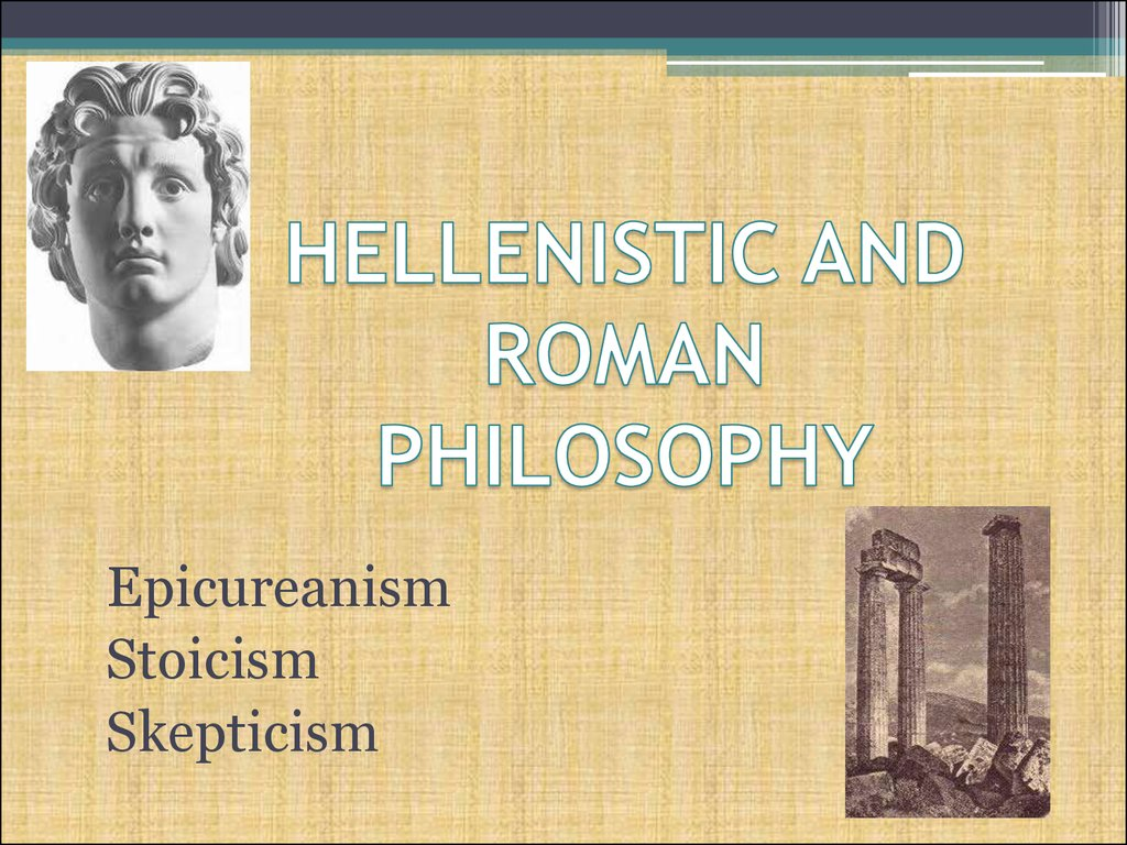 HELLENISTIC AND ROMAN PHILOSOPHY