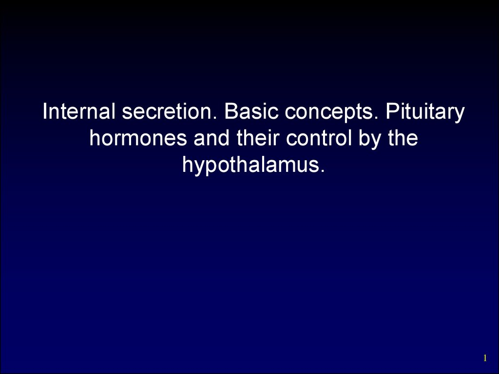Internal secretion. Basic concepts. Pituitary hormones and their control by the hypothalamus.