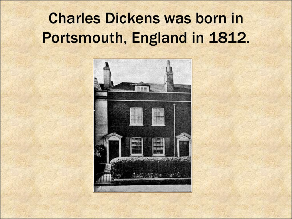 Charles Dickens was born in Portsmouth, England in 1812.