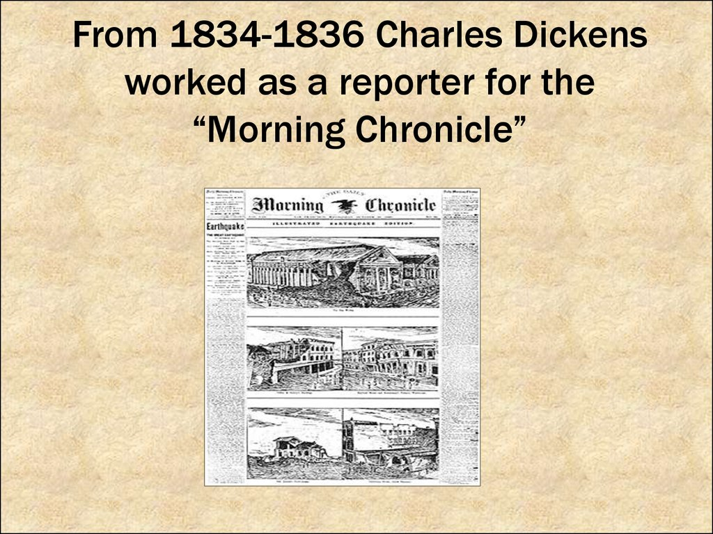 "From 1834-1836 Charles Dickens worked as a reporter for the ""Morning Chronicle"""