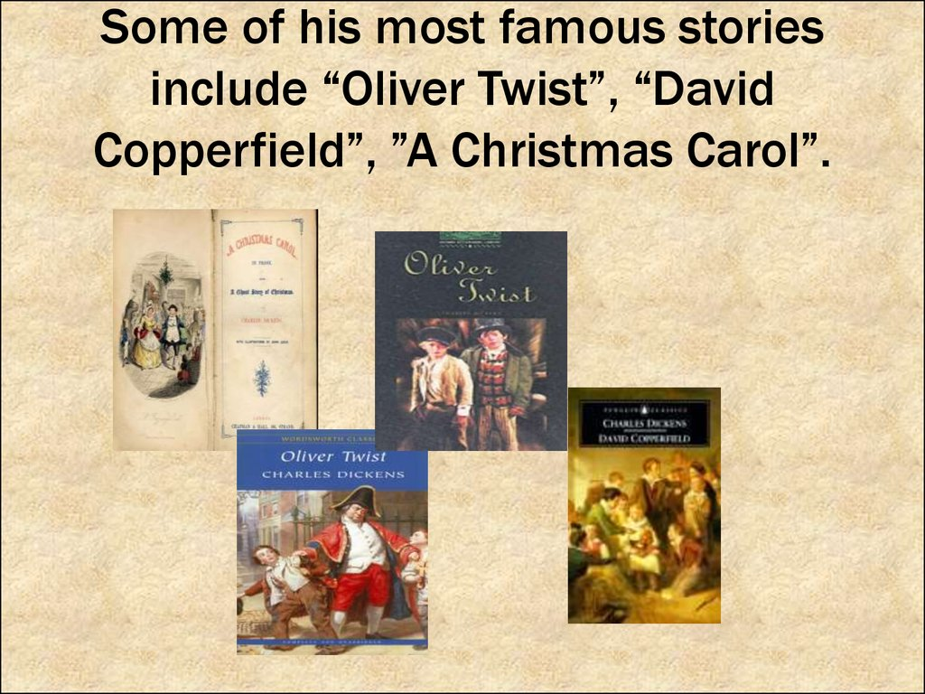 "Some of his most famous stories include ""Oliver Twist"", ""David Copperfield"", ""A Christmas Carol""."