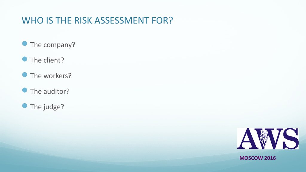 WHO IS THE RISK ASSESSMENT FOR?