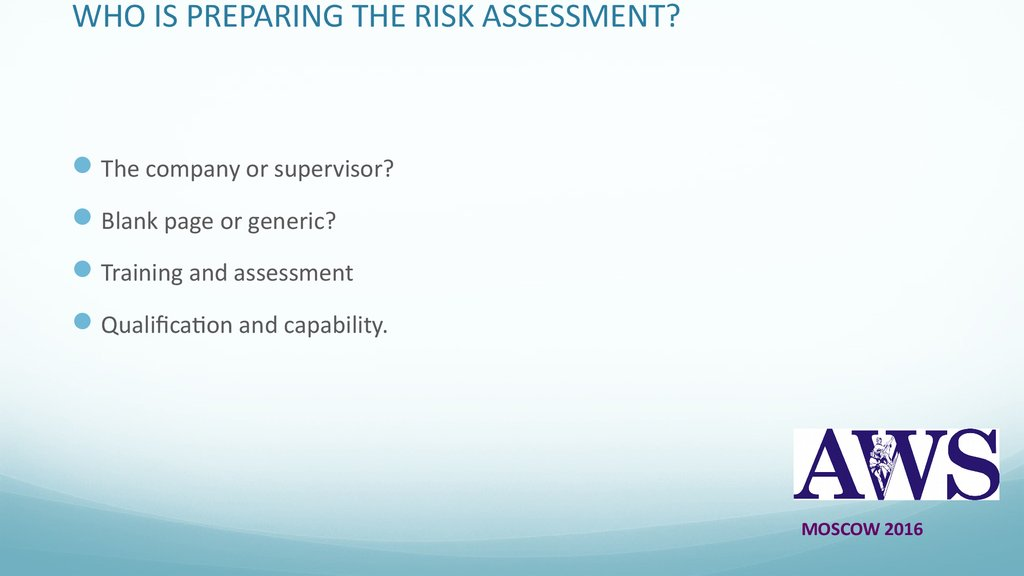WHO IS PREPARING THE RISK ASSESSMENT?