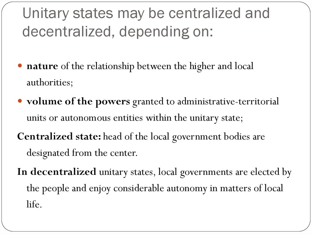 Unitary states may be centralized and decentralized, depending on: