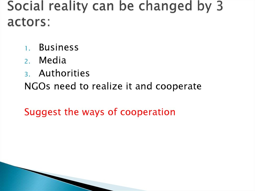 Social reality can be changed by 3 actors: