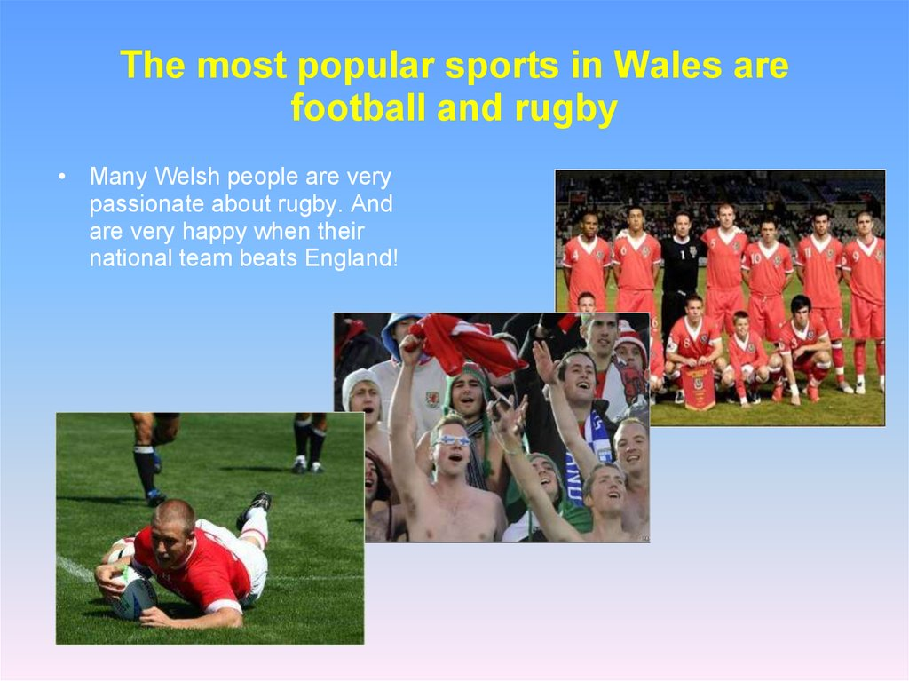 The most popular sports in Wales are football and rugby