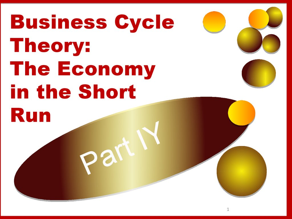 Business Cycle Theory: The Economy in the Short Run