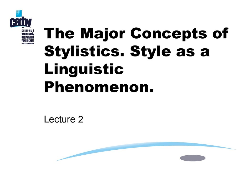 The Major Concepts of Stylistics. Style as a Linguistic Phenomenon. Lecture 2