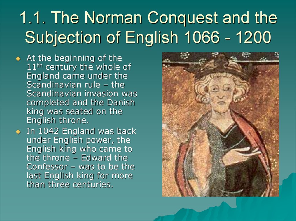 1.1. The Norman Conquest and the Subjection of English 1066 - 1200