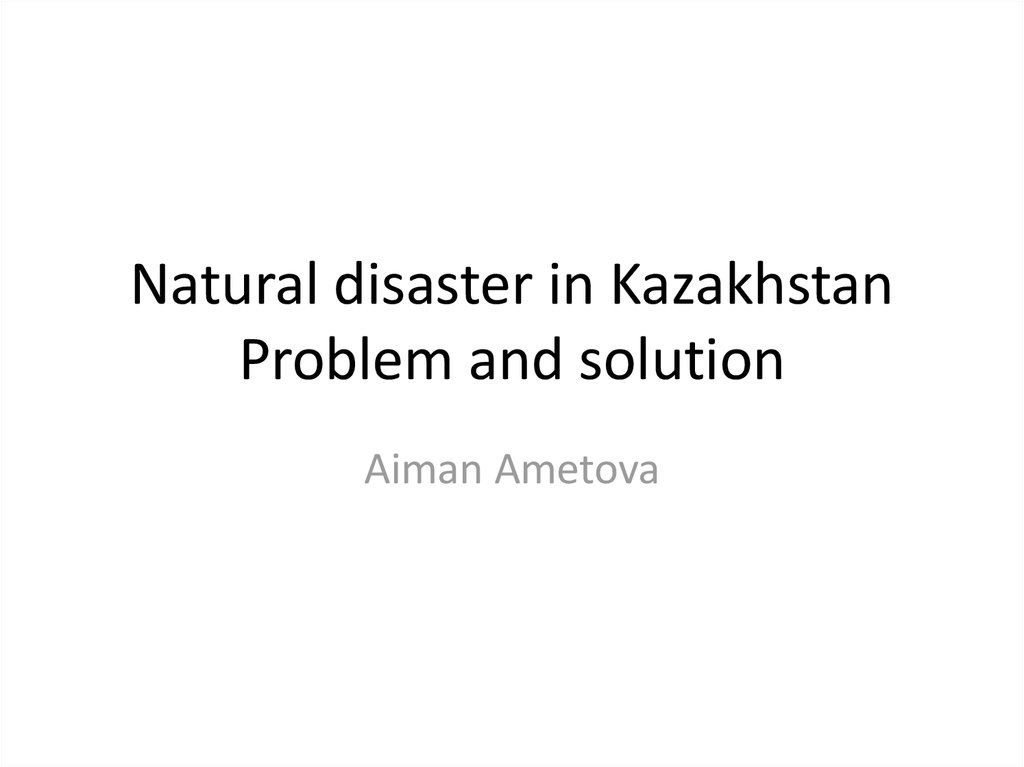 Natural disaster in Kazakhstan Problem and solution