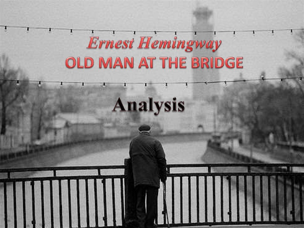 Ernest Hemingway OLD MAN AT THE BRIDGE