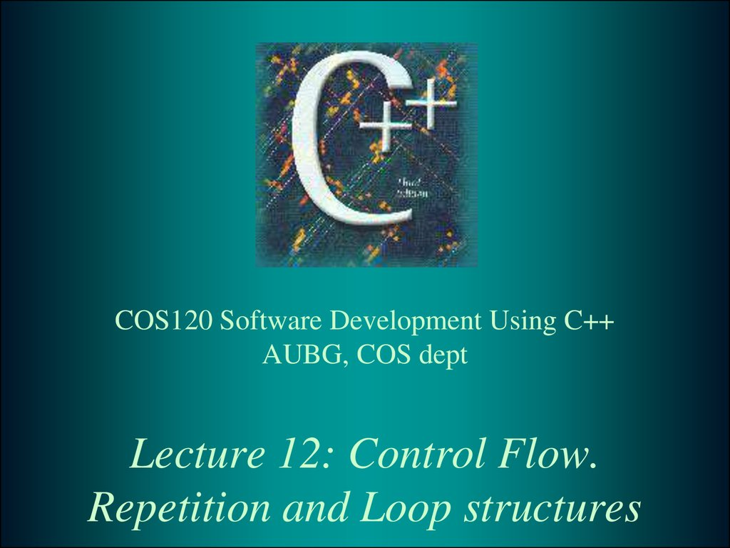 Lecture 12: Control Flow. Repetition and Loop structures
