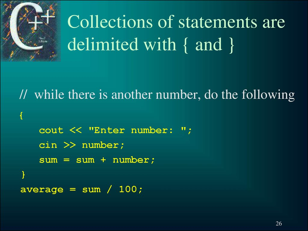 Collections of statements are delimited with { and }