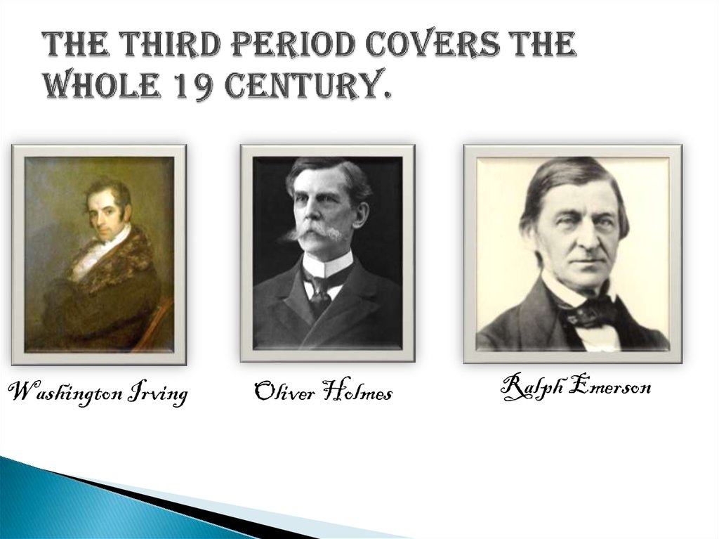 The third period covers the whole 19 century.