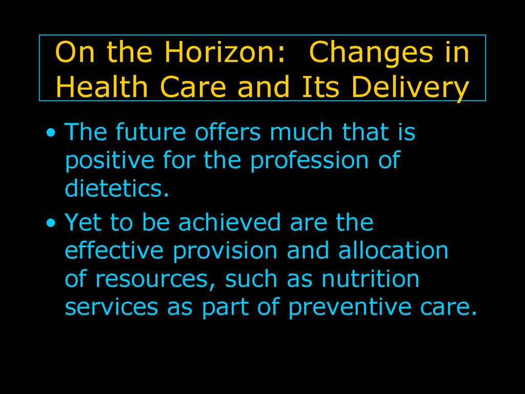 On the Horizon: Changes in Health Care and Its Delivery