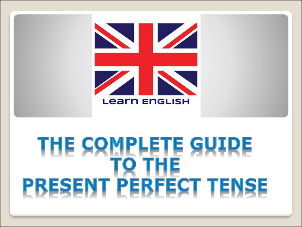 The Complete Guide to the PRESENT PERFECT tense