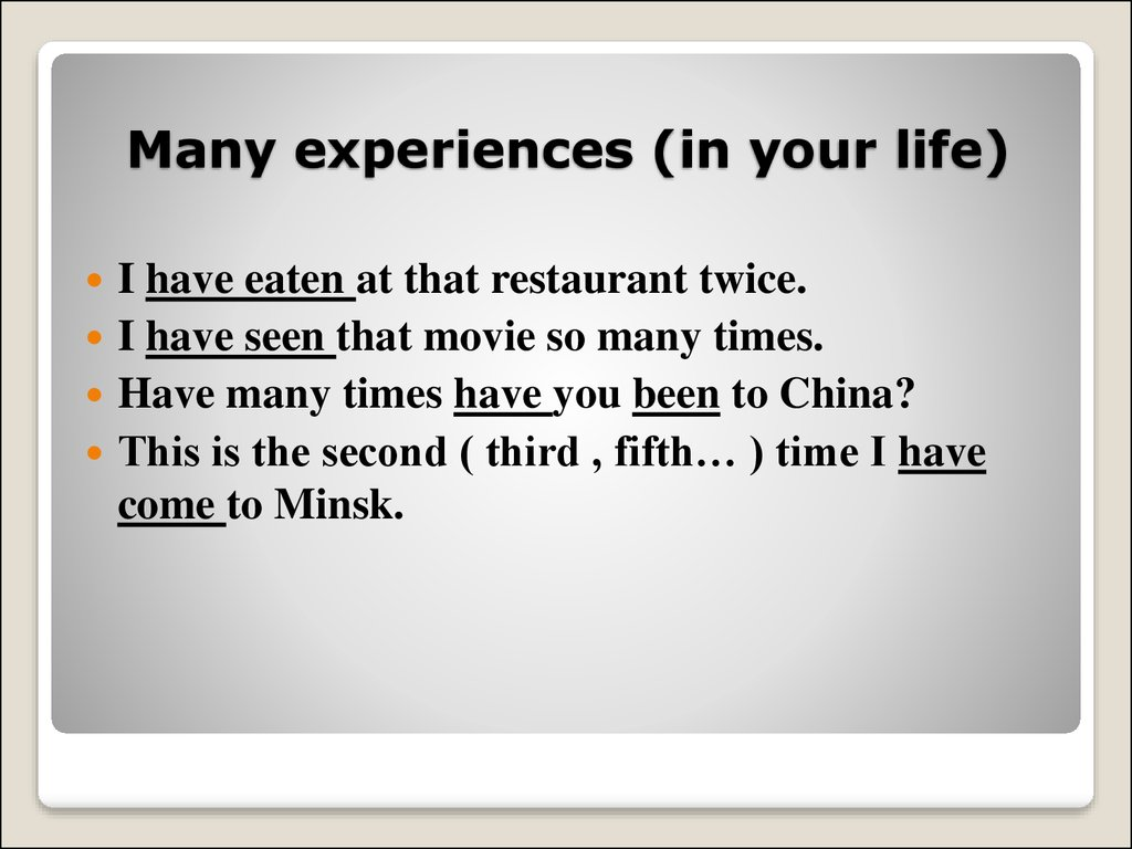 Many experiences (in your life)