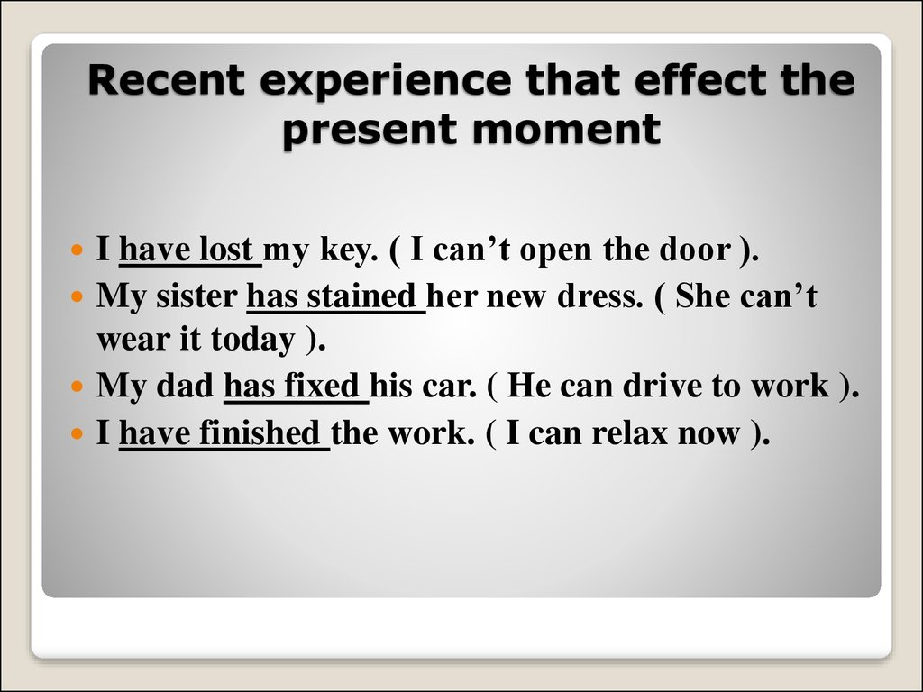 Recent experience that effect the present moment