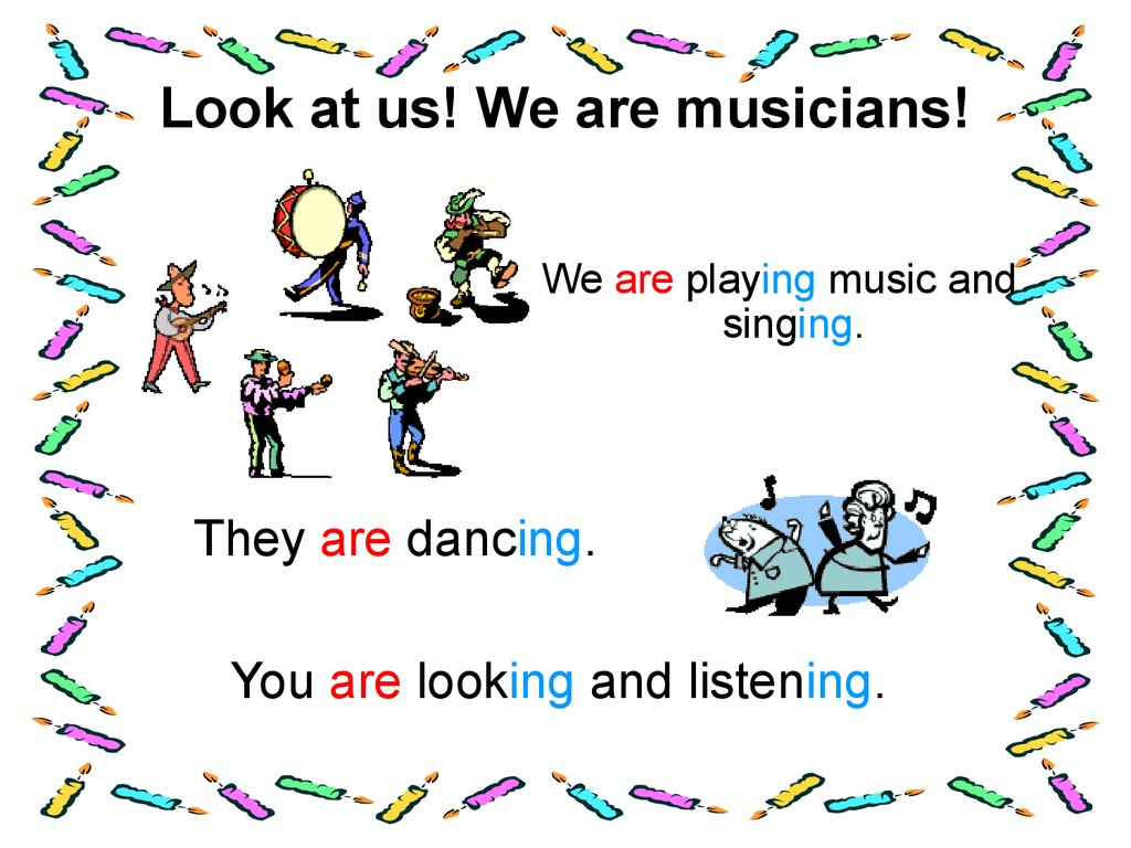 Look at us! We are musicians!