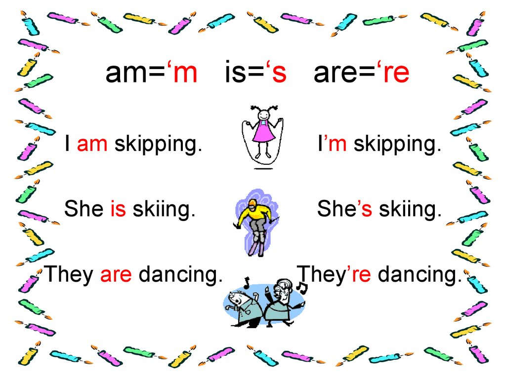 am='m is='s are='re