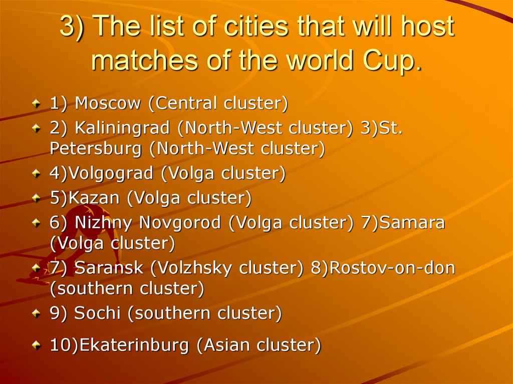 3) The list of cities that will host matches of the world Cup.