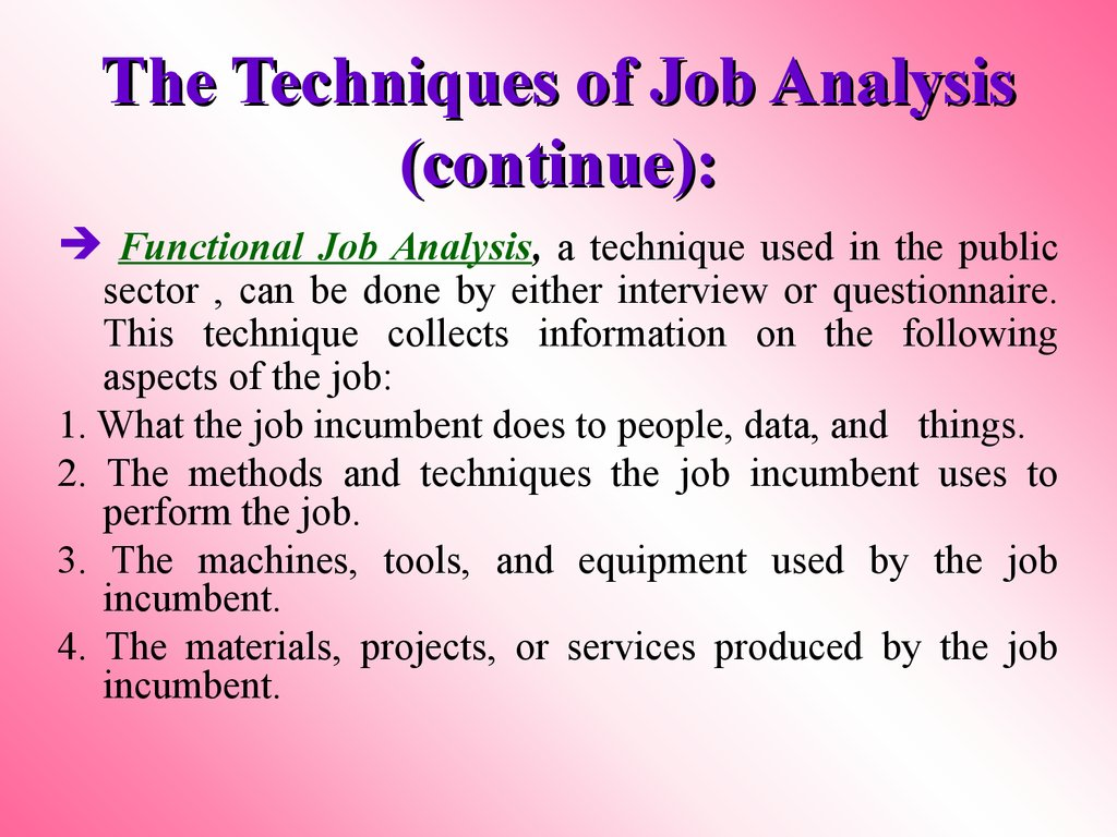 The Techniques of Job Analysis (continue):
