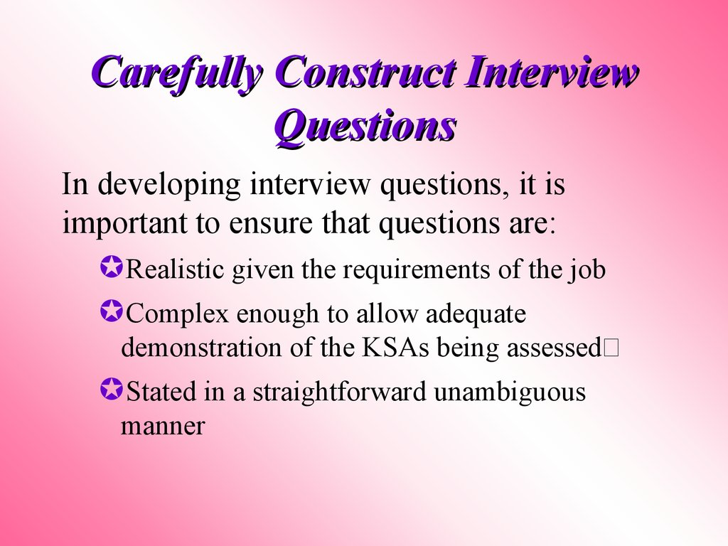 Carefully Construct Interview Questions