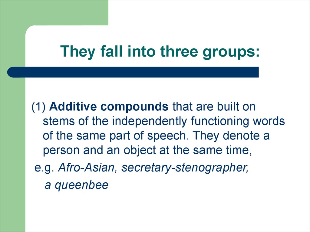They fall into three groups: