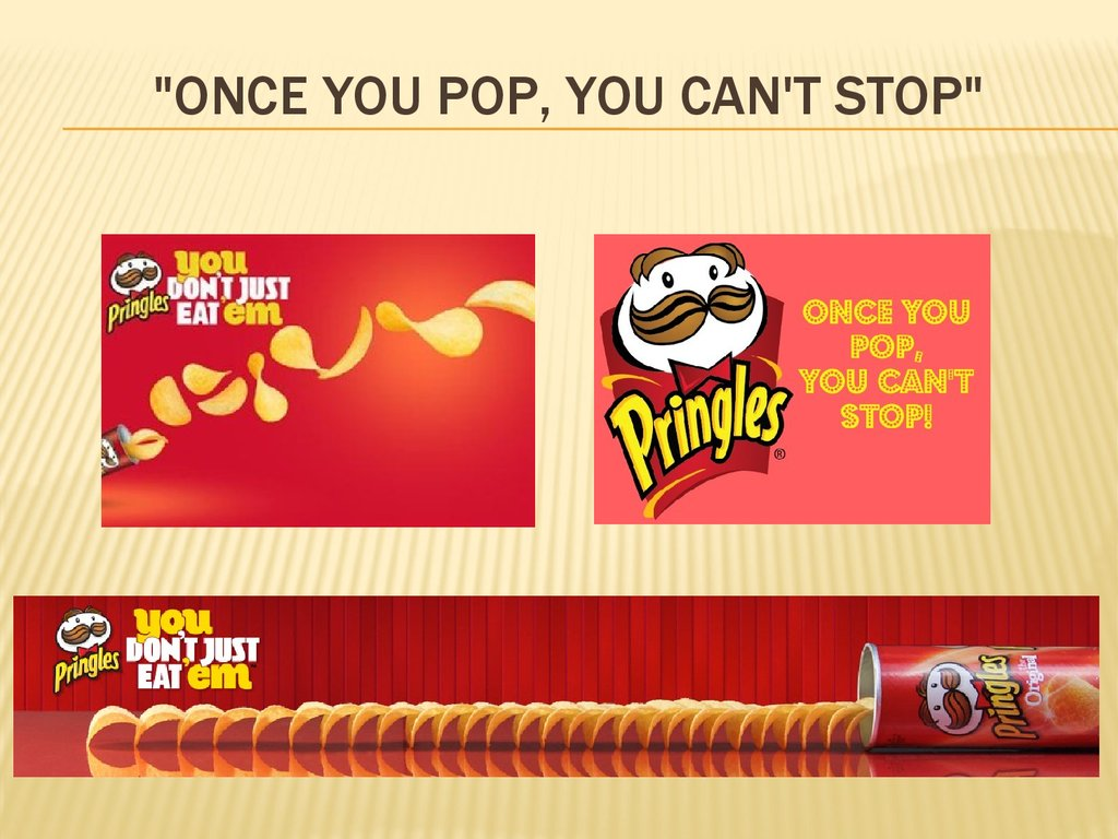 """Once you pop, you can't stop"""