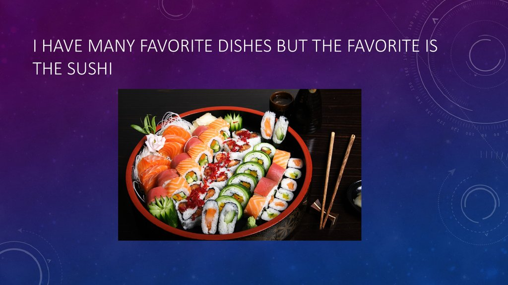 I have many favorite dishes but the favorite is the sushi